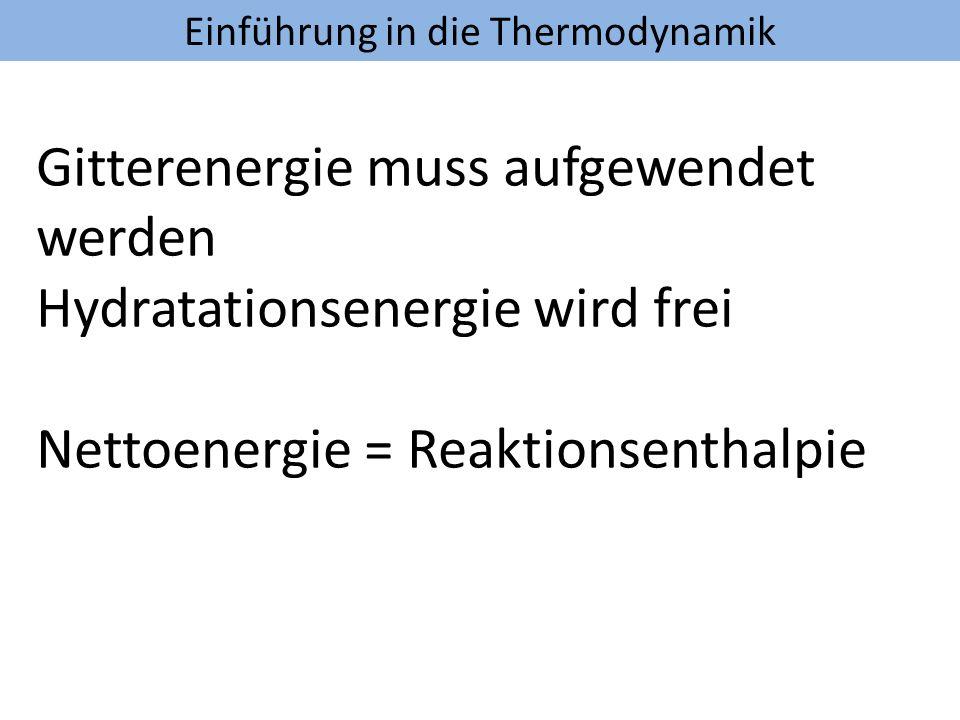 Gitterenergie muss aufgewendet werden Hydratationsenergie wird frei Nettoenergie = Reaktionsenthalpie