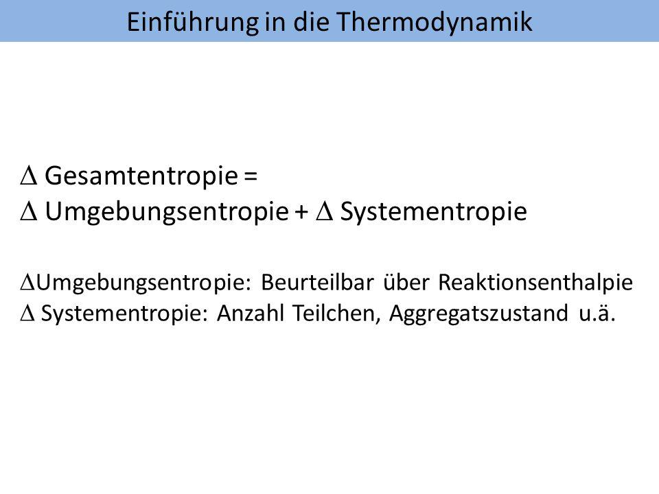 D Gesamtentropie = D Umgebungsentropie + D Systementropie