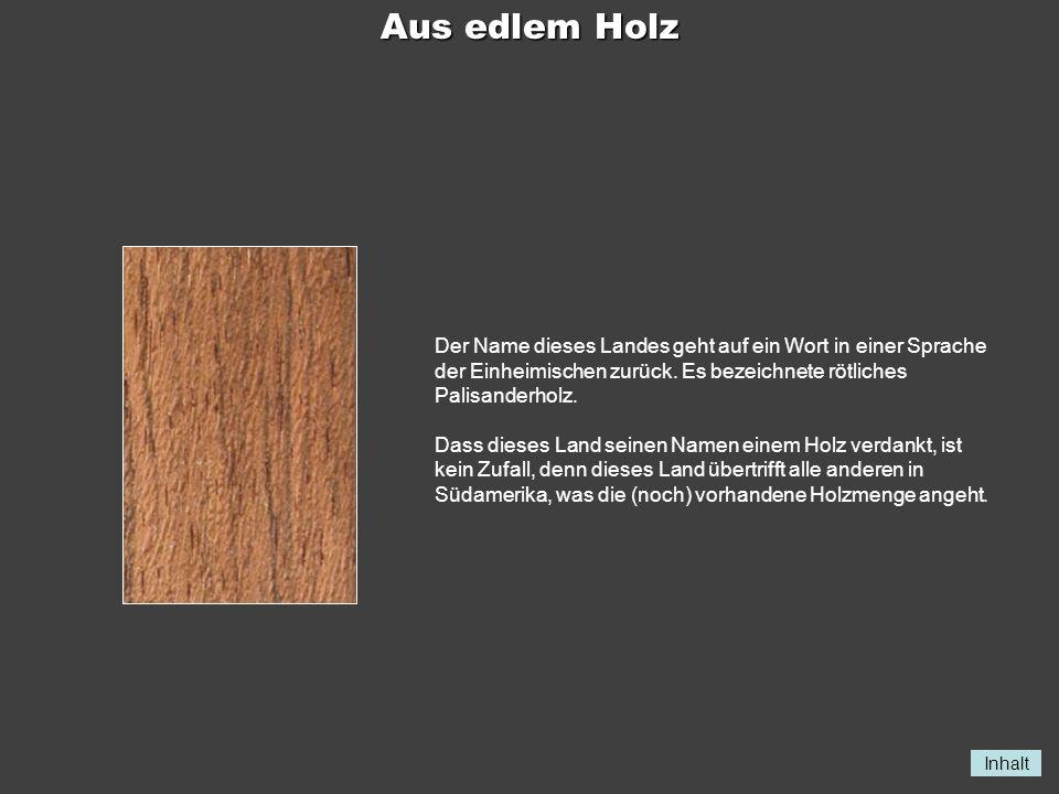Aus edlem Holz Der Name dieses Landes geht auf ein Wort in einer Sprache der Einheimischen zurück. Es bezeichnete rötliches Palisanderholz.