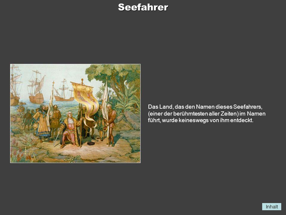 Seefahrer Das Land, das den Namen dieses Seefahrers, (einer der berühmtesten aller Zeiten) im Namen führt, wurde keineswegs von ihm entdeckt.
