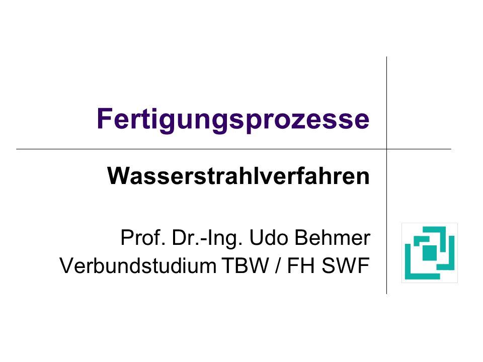 Fertigungsprozesse Wasserstrahlverfahren Prof. Dr.-Ing. Udo Behmer
