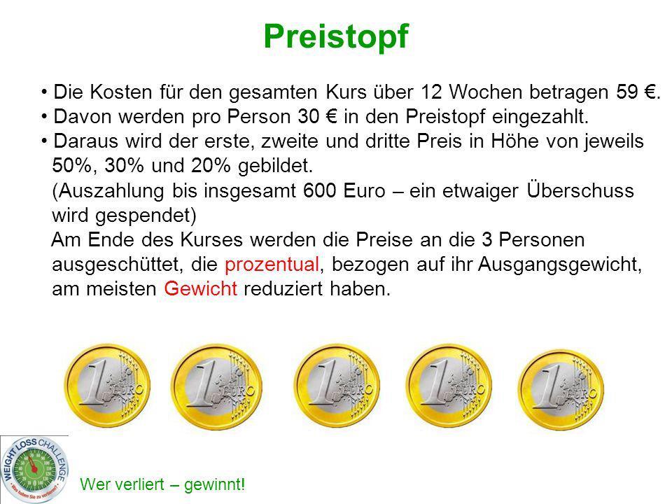 Preistopf Die Kosten für den gesamten Kurs über 12 Wochen betragen 59 €. Davon werden pro Person 30 € in den Preistopf eingezahlt.