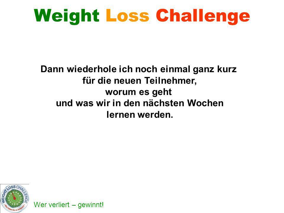Weight Loss Challenge Dann wiederhole ich noch einmal ganz kurz