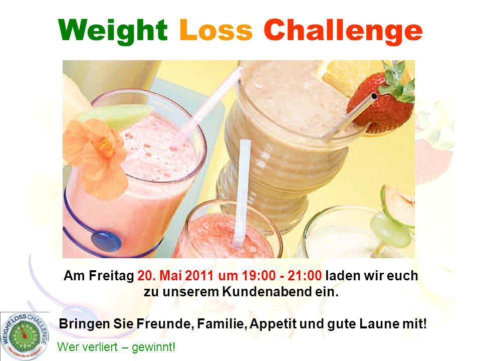 Weight Loss Challenge Am Freitag 20. Mai 2011 um 19:00 - 21:00 laden wir euch. zu unserem Kundenabend ein.