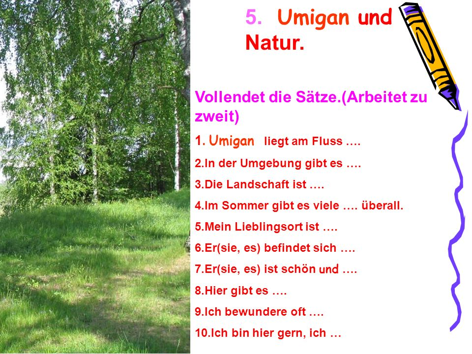 5. Umigan und Natur. Vollendet die Sätze.(Arbeitet zu zweit)