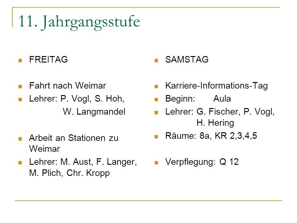 11. Jahrgangsstufe FREITAG Fahrt nach Weimar Lehrer: P. Vogl, S. Hoh,