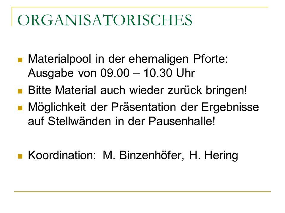 ORGANISATORISCHES Materialpool in der ehemaligen Pforte: Ausgabe von 09.00 – 10.30 Uhr. Bitte Material auch wieder zurück bringen!