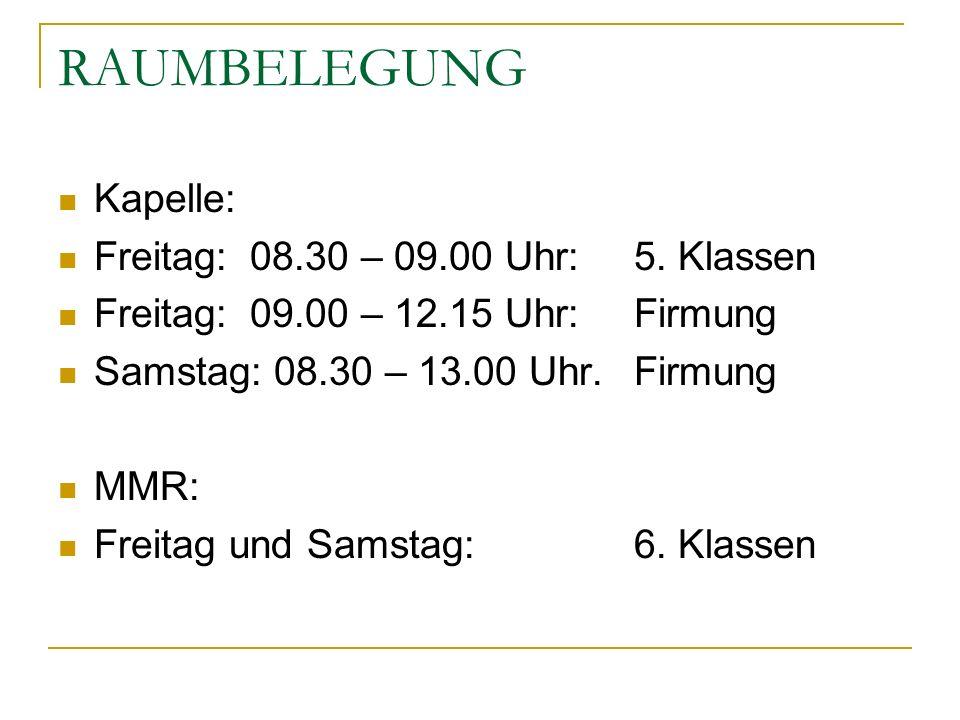 RAUMBELEGUNG Kapelle: Freitag: 08.30 – 09.00 Uhr: 5. Klassen