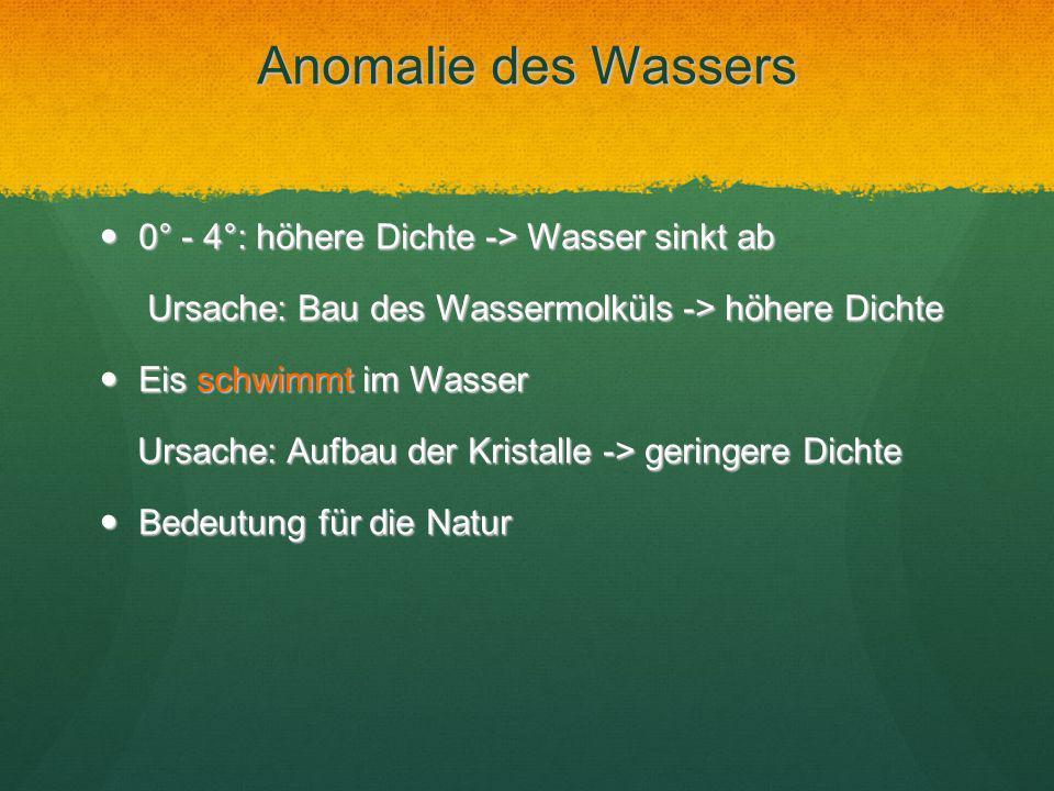 Anomalie des Wassers 0° - 4°: höhere Dichte -> Wasser sinkt ab