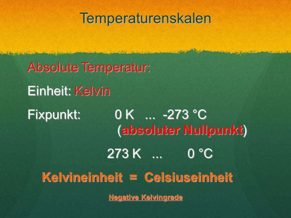 Temperaturenskalen Absolute Temperatur: Einheit: Kelvin
