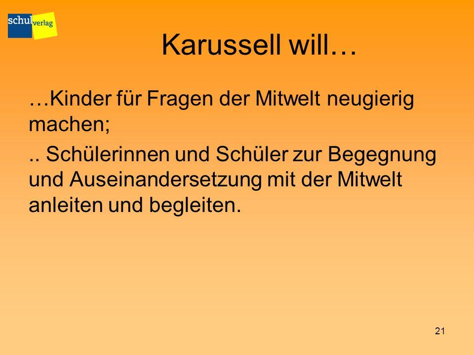 Karussell will… …Kinder für Fragen der Mitwelt neugierig machen;