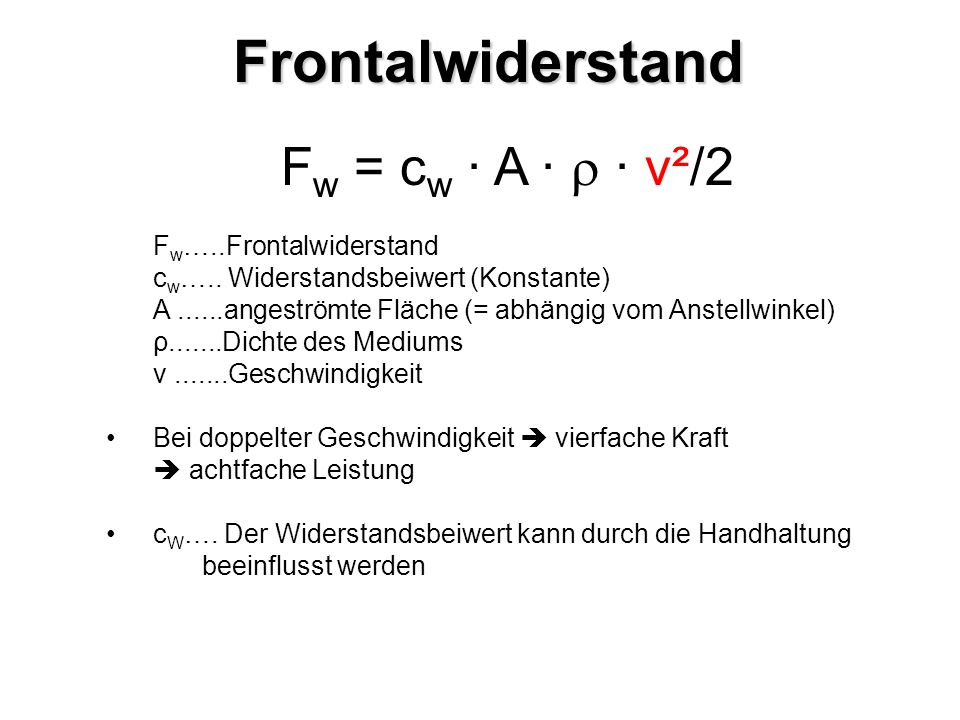 Frontalwiderstand Fw = cw · A ·  · v²/2 Fw…..Frontalwiderstand