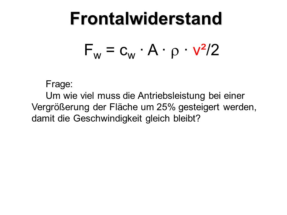 Frontalwiderstand Fw = cw · A ·  · v²/2 Frage: