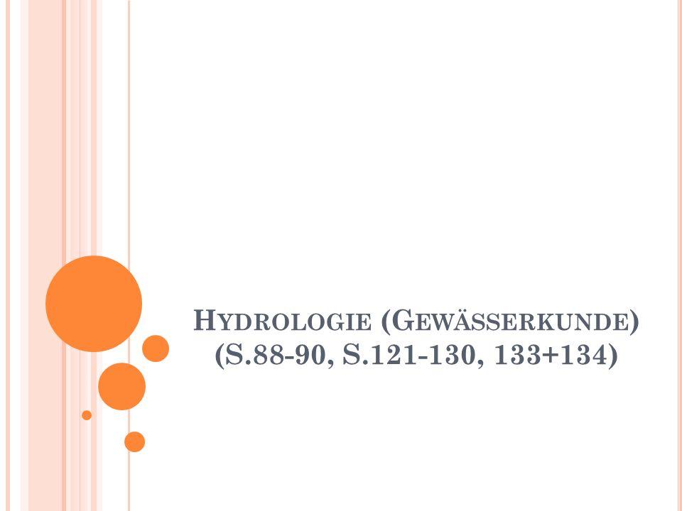 Hydrologie (Gewässerkunde) (S.88-90, S.121-130, 133+134)