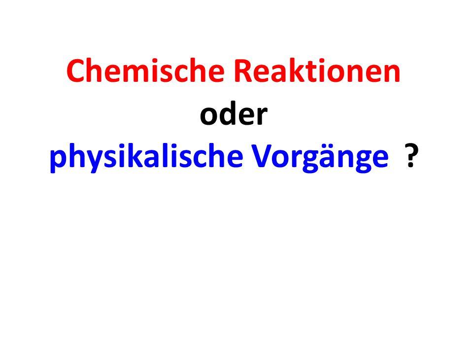 Chemische Reaktionen oder physikalische Vorgänge