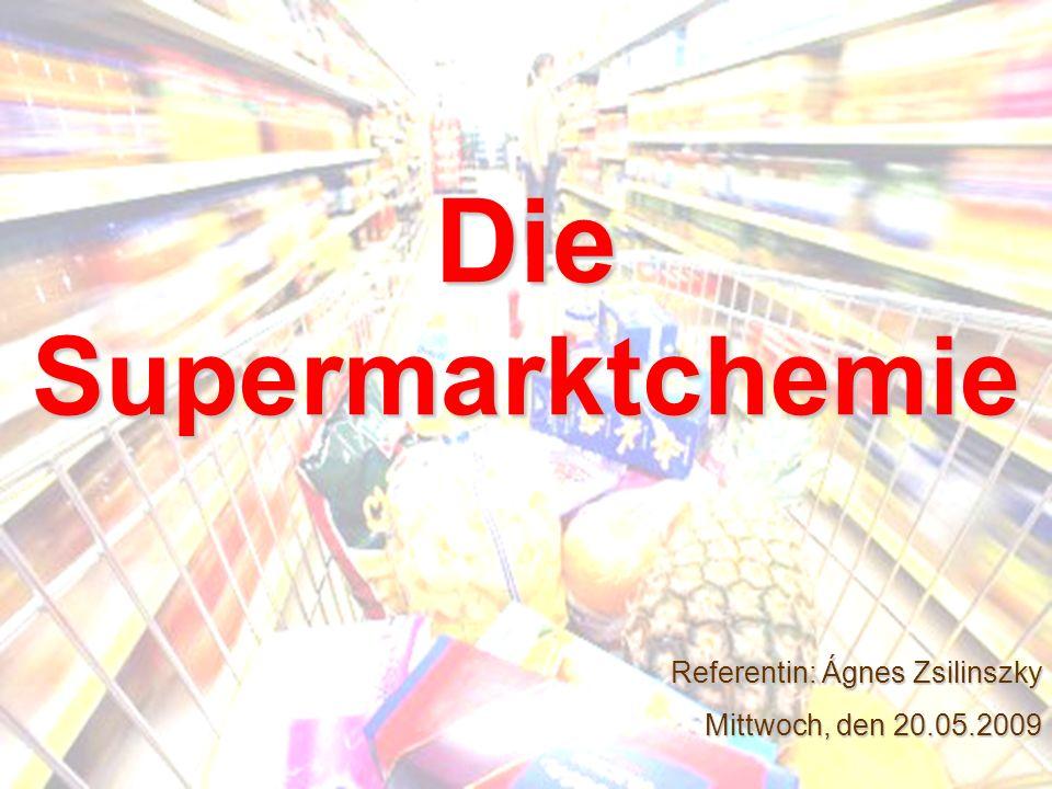 Die Supermarktchemie Referentin: Ágnes Zsilinszky