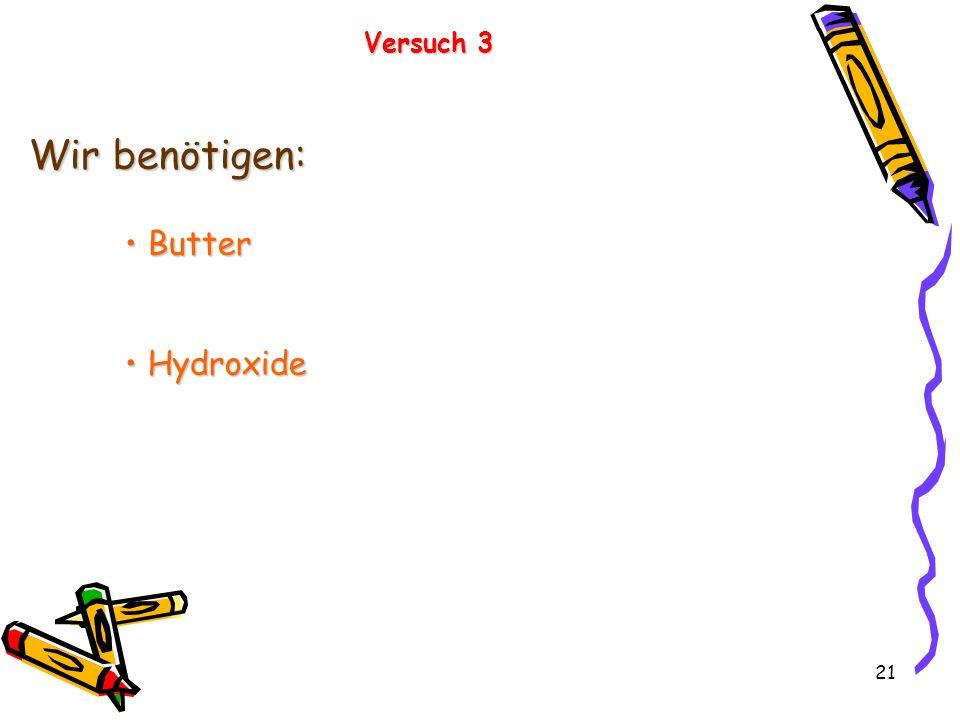 Versuch 3 Wir benötigen: Butter Hydroxide