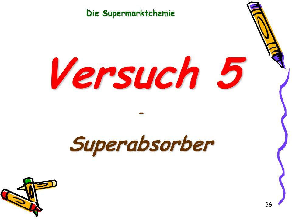 Die Supermarktchemie Versuch 5 - Superabsorber