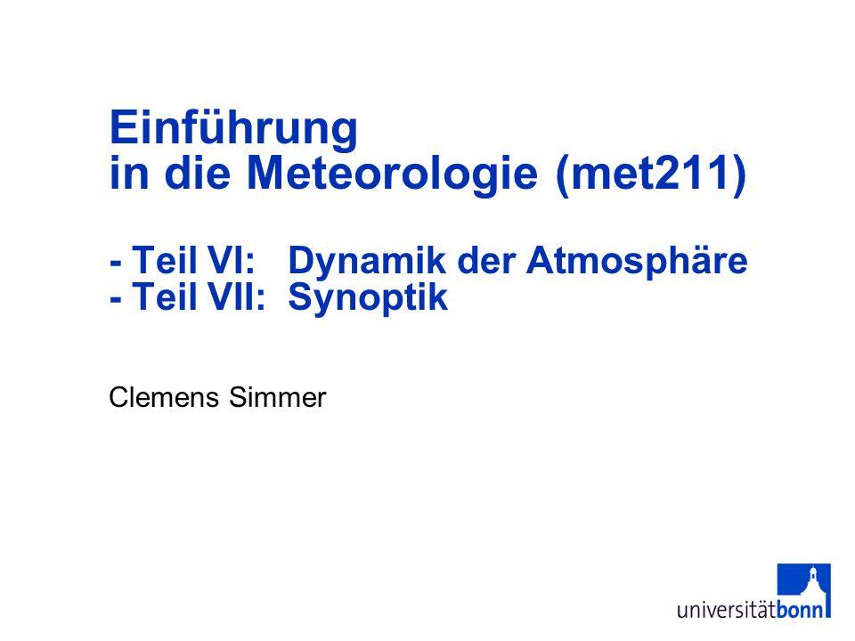 Einführung in die Meteorologie (met211) - Teil VI: Dynamik der Atmosphäre - Teil VII: Synoptik