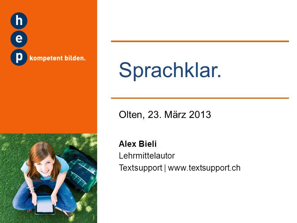 Sprachklar. Olten, 23. März 2013 Alex Bieli Lehrmittelautor Textsupport | www.textsupport.ch