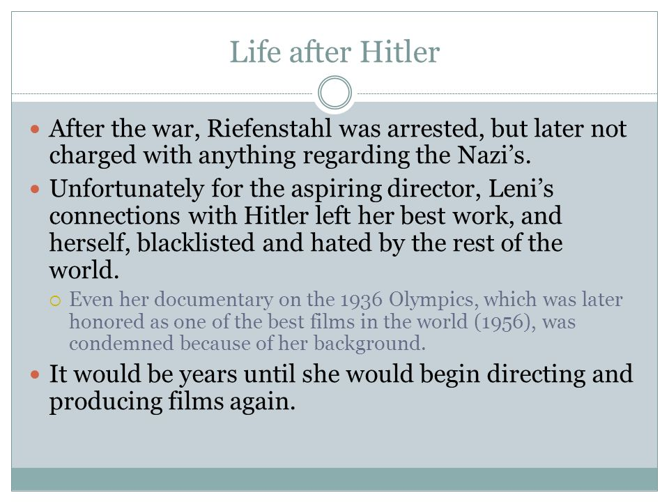 Life after Hitler After the war, Riefenstahl was arrested, but later not charged with anything regarding the Nazi's.