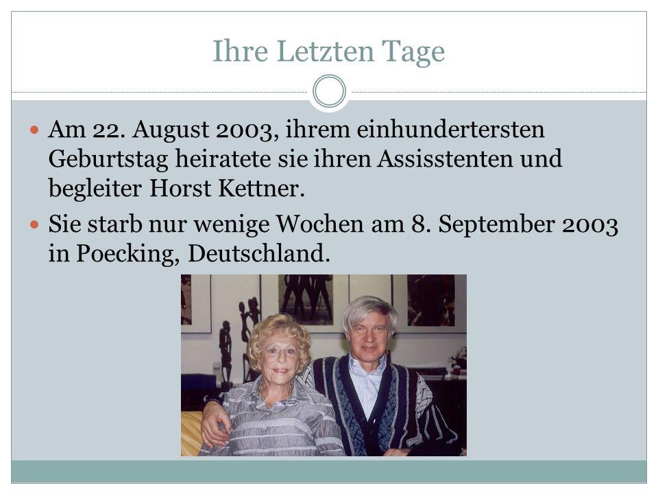 Ihre Letzten Tage Am 22. August 2003, ihrem einhundertersten Geburtstag heiratete sie ihren Assisstenten und begleiter Horst Kettner.