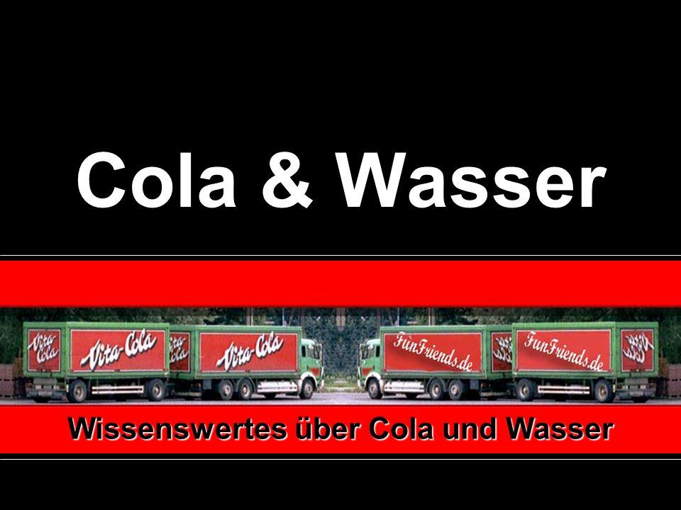 Wissenswertes über Cola und Wasser