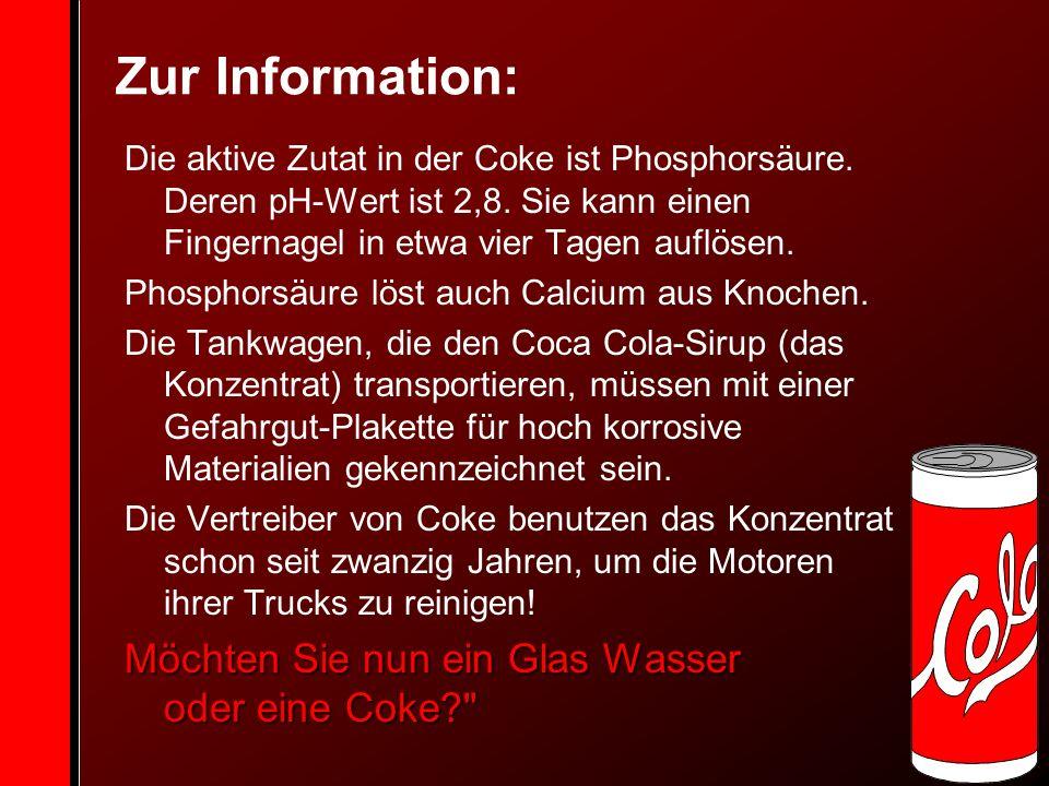 Zur Information: Möchten Sie nun ein Glas Wasser oder eine Coke