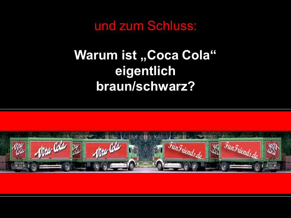 """Warum ist """"Coca Cola eigentlich braun/schwarz"""