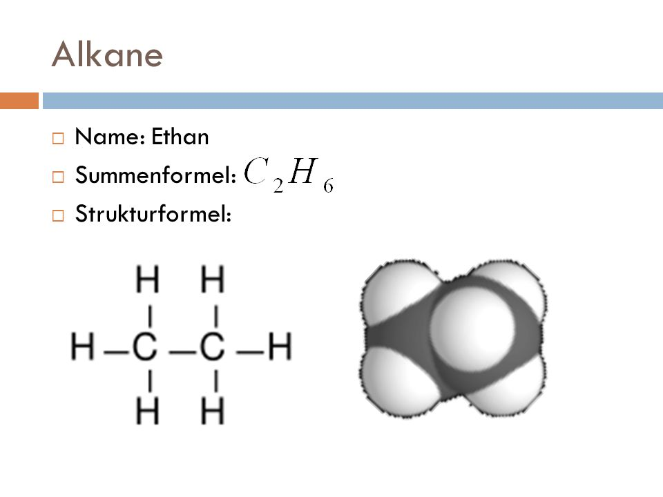 Alkane Name: Ethan Summenformel: Strukturformel: