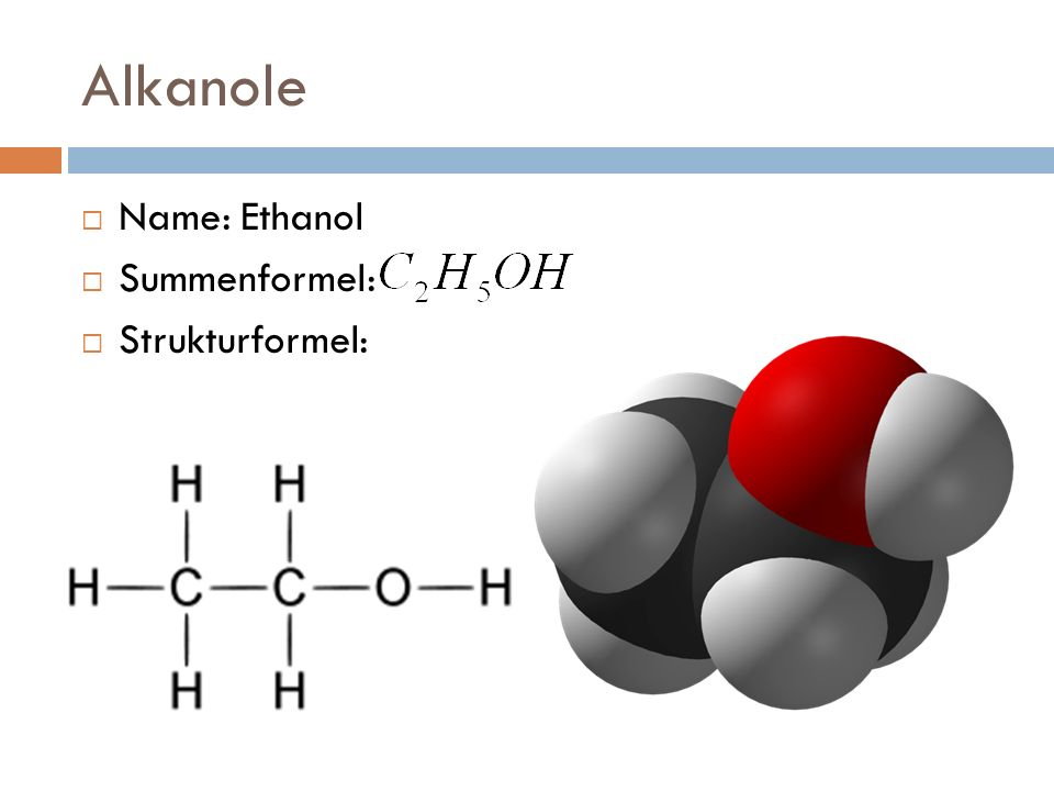 Alkanole Name: Ethanol Summenformel: Strukturformel: