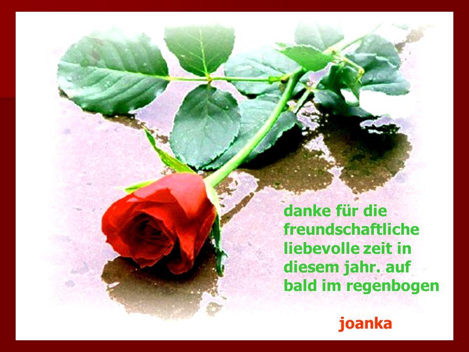 danke für die freundschaftliche liebevolle zeit in diesem jahr. auf bald im regenbogen joanka