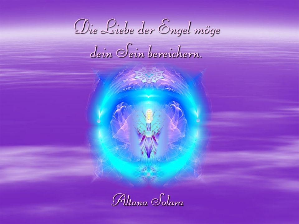 Die Liebe der Engel möge dein Sein bereichern.