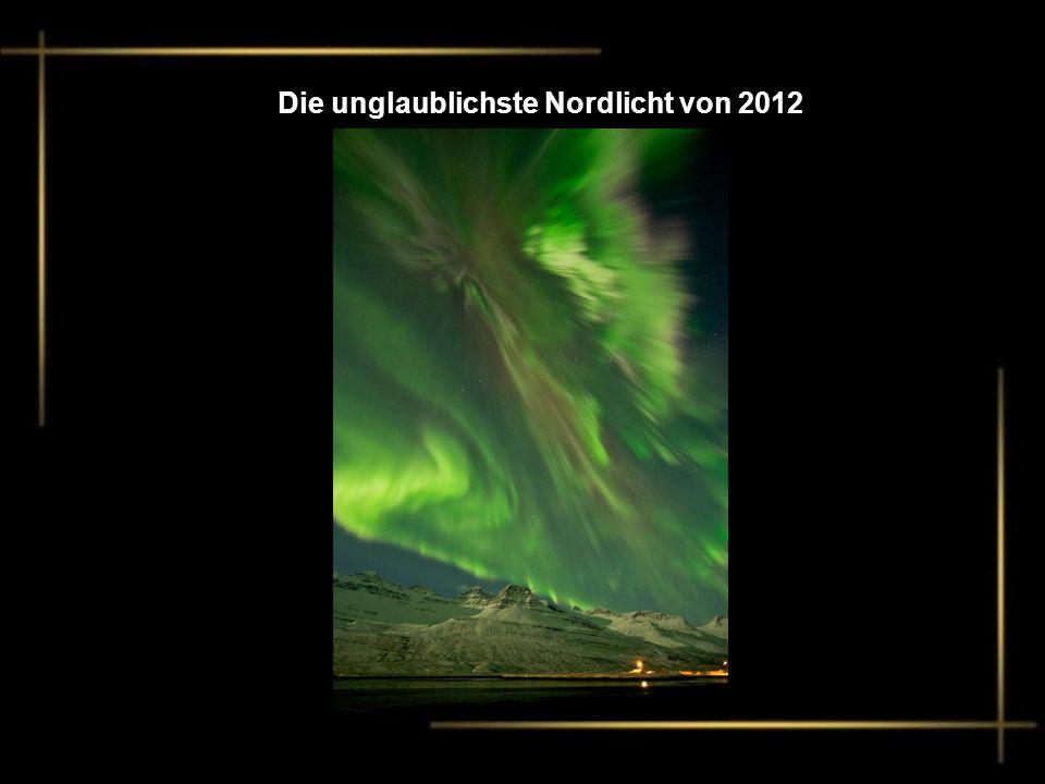 Die unglaublichste Nordlicht von 2012