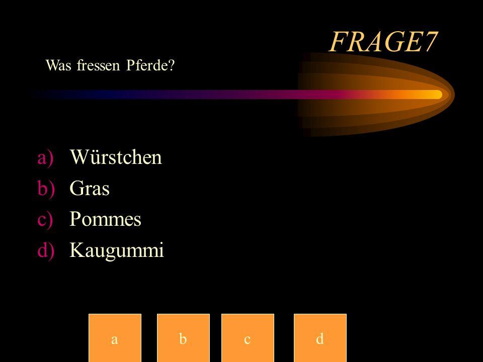 FRAGE7 Was fressen Pferde Würstchen Gras Pommes Kaugummi a b c c d