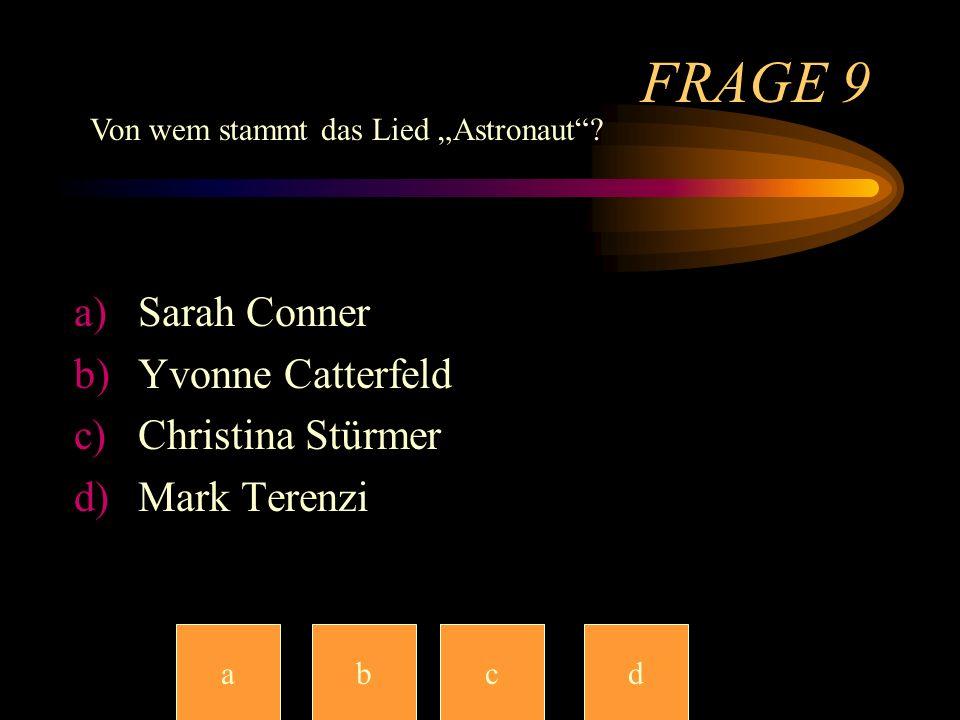 FRAGE 9 Sarah Conner Yvonne Catterfeld Christina Stürmer Mark Terenzi