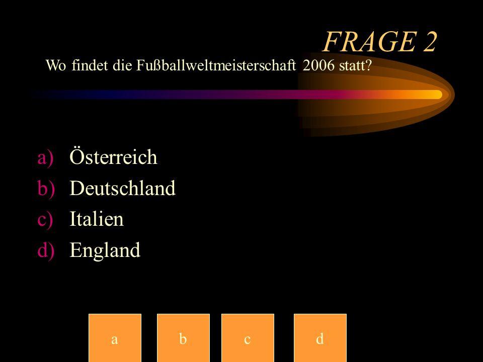 FRAGE 2 Österreich Deutschland Italien England