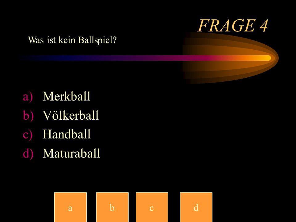 FRAGE 4 Merkball Völkerball Handball Maturaball