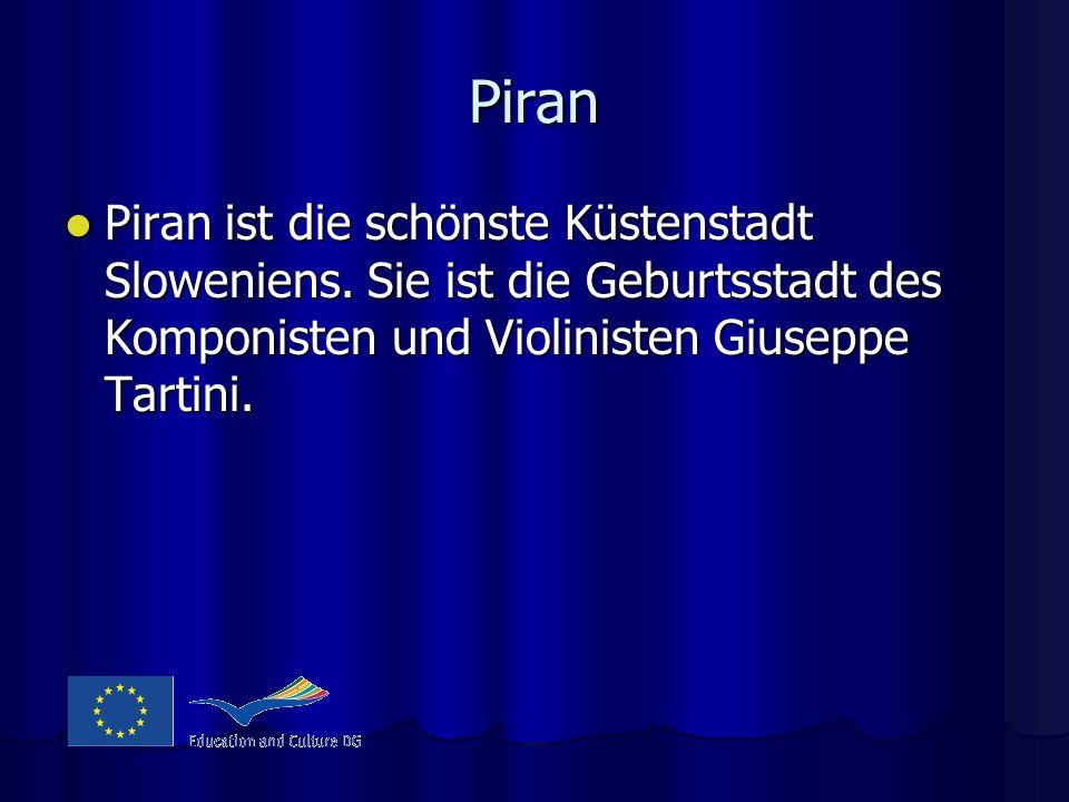 Piran Piran ist die schönste Küstenstadt Sloweniens.