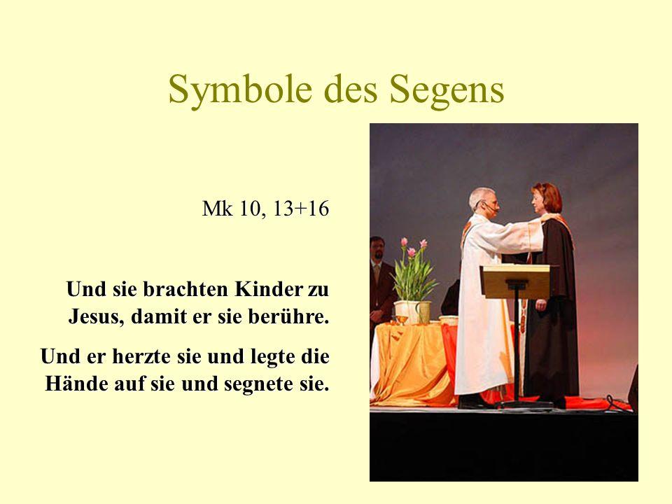 Symbole des Segens Mk 10, 13+16. Und sie brachten Kinder zu Jesus, damit er sie berühre.