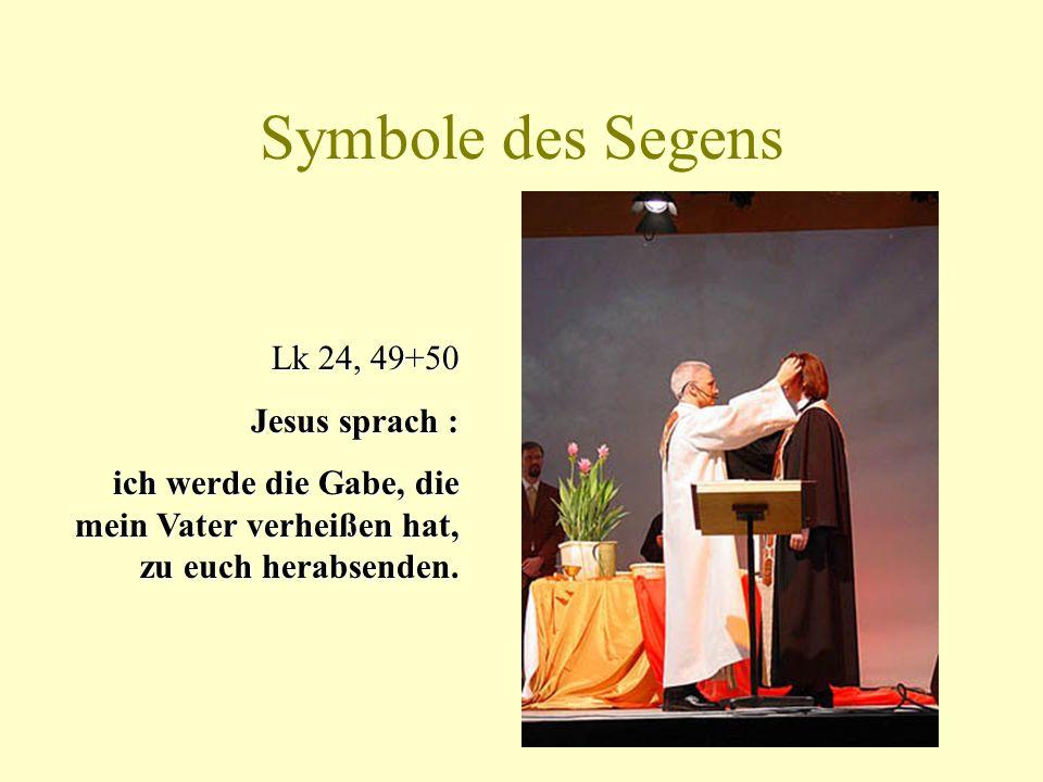 Symbole des Segens Lk 24, 49+50 Jesus sprach :
