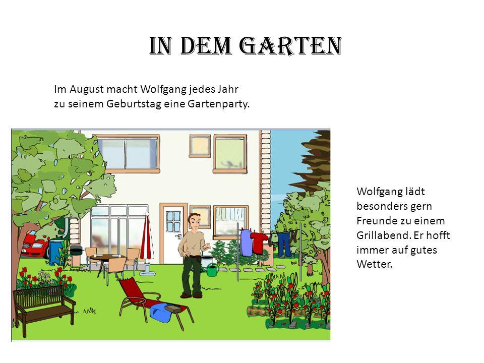 In dem Garten Im August macht Wolfgang jedes Jahr