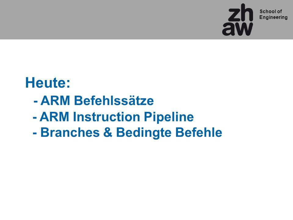Heute: - ARM Befehlssätze - ARM Instruction Pipeline - Branches & Bedingte Befehle