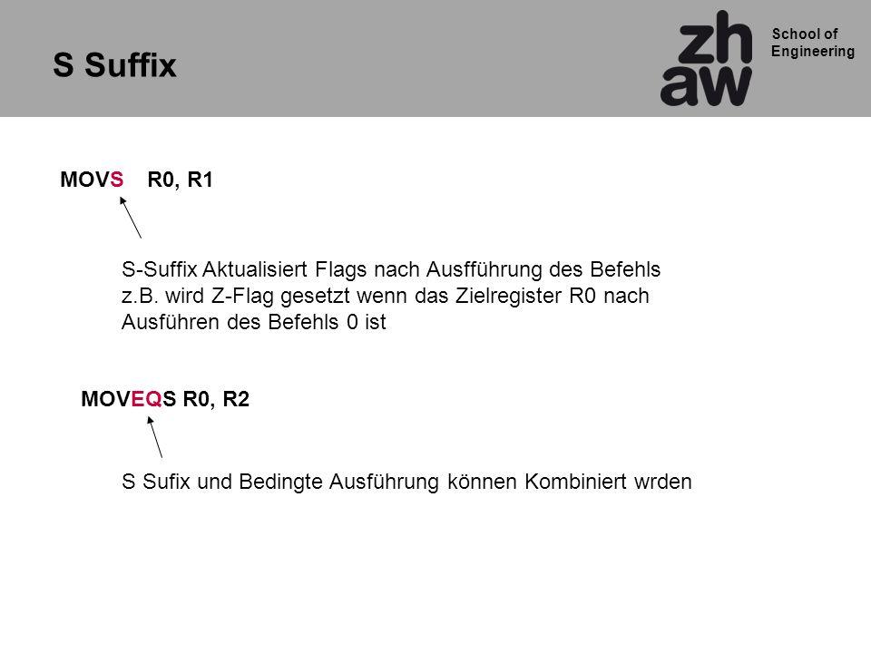 S Suffix MOVS R0, R1. S-Suffix Aktualisiert Flags nach Ausfführung des Befehls. z.B. wird Z-Flag gesetzt wenn das Zielregister R0 nach.