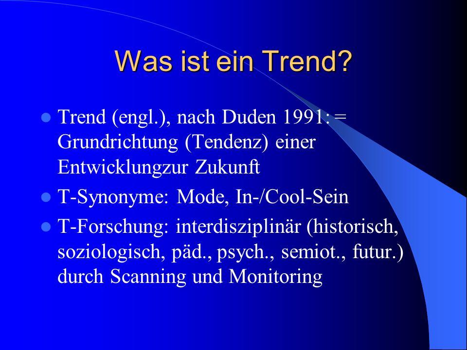 Was ist ein Trend Trend (engl.), nach Duden 1991: = Grundrichtung (Tendenz) einer Entwicklungzur Zukunft.