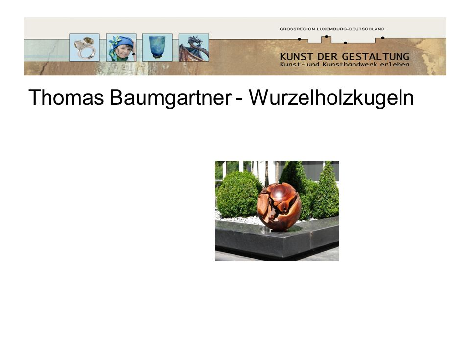Thomas Baumgartner - Wurzelholzkugeln