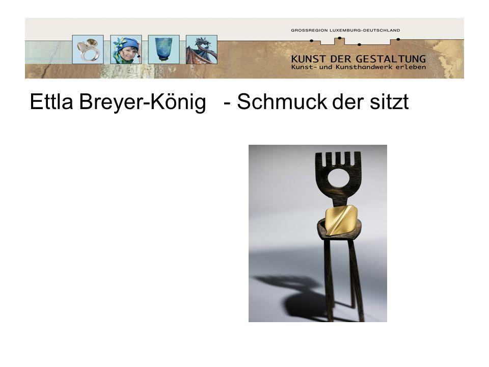 Ettla Breyer-König - Schmuck der sitzt
