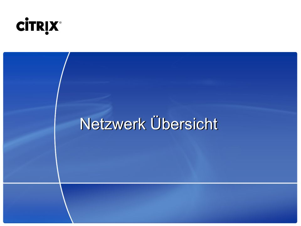 Netzwerk Übersicht To be used – If discussing Deployments/Networking and when Network Architects are included in meetings.