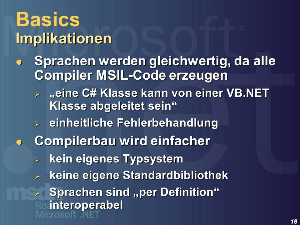 Basics Implikationen Sprachen werden gleichwertig, da alle Compiler MSIL-Code erzeugen.