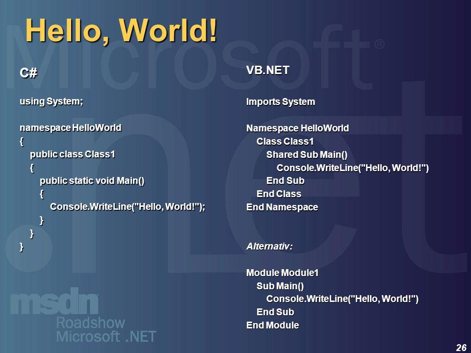 Hello, World! C# VB.NET using System; Imports System